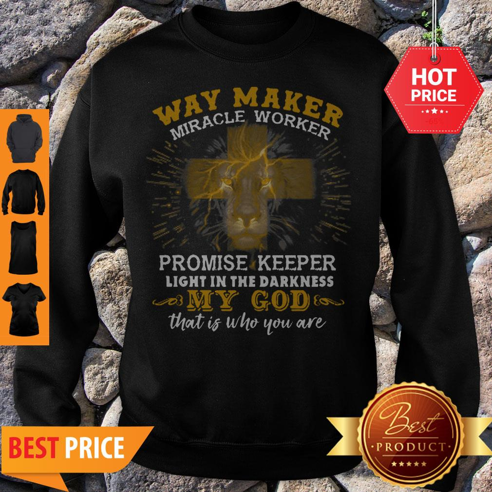Lion Way Maker Miracle Worker Promise Keeper Light In The Darkness Sweatshirt