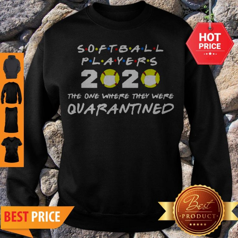 Softball Players 2020 Face Mask The One Where They Were Quarantined Sweatshirt