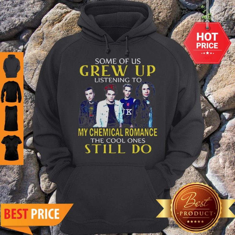 Some Of Us Grew Up Listening To My Chemical Romance The Cool Ones Still Do Hoodie