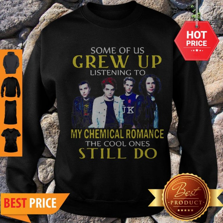 Some Of Us Grew Up Listening To My Chemical Romance The Cool Ones Still Do Sweatshirt