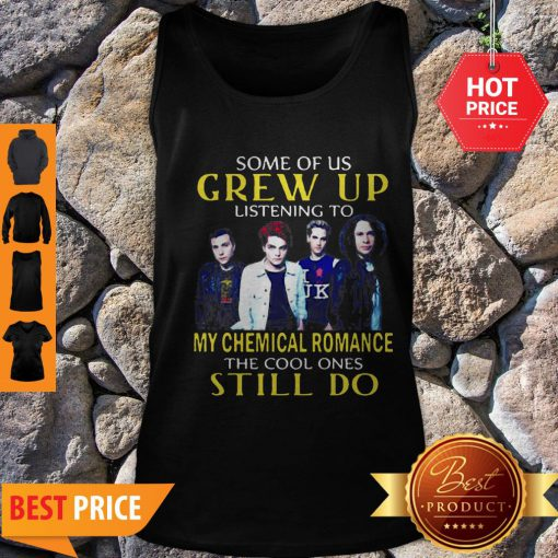 Some Of Us Grew Up Listening To My Chemical Romance The Cool Ones Still Do Tank Top