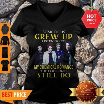 Some Of Us Grew Up Listening To My Chemical Romance The Cool Ones Still Do V-neck