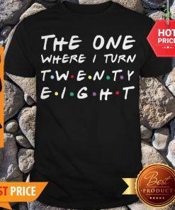 The One Where I Turn Twenty Eight Shirt