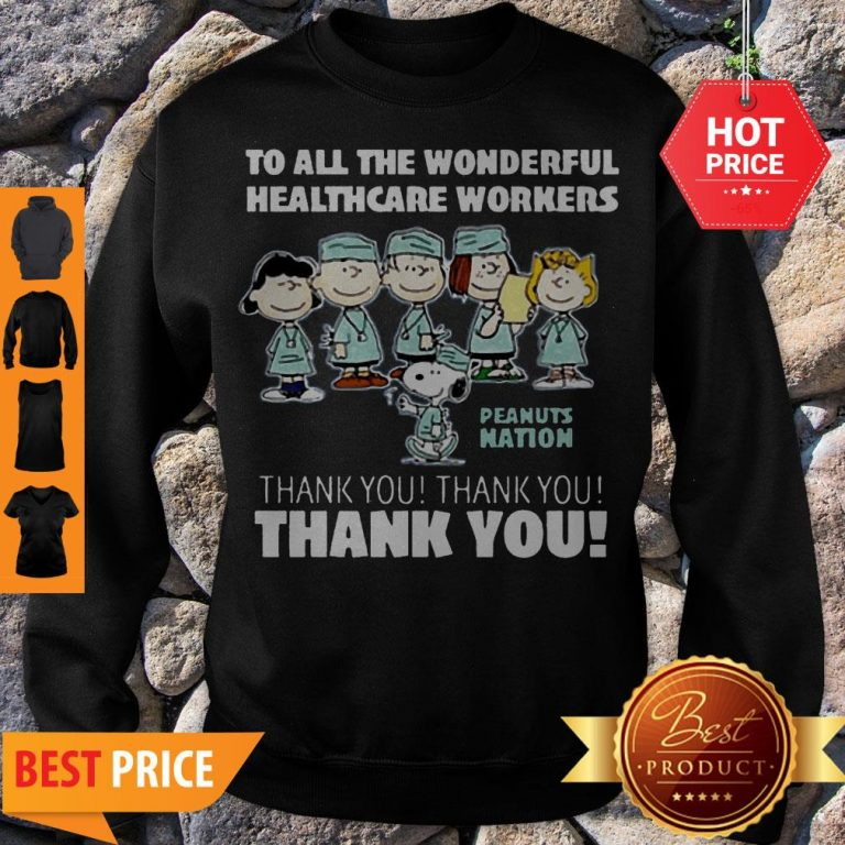 The Peanuts To All The Wonderful Healthcare Workers Peanuts Nation Thank You Sweatshirt