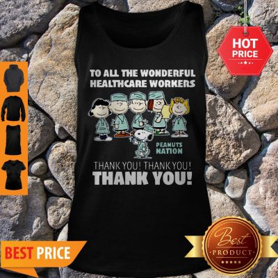 The Peanuts To All The Wonderful Healthcare Workers Peanuts Nation Thank You Tank Top