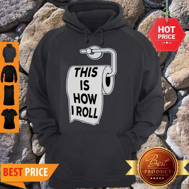 Toilet Paper Pun This Is How I Roll Father Day Hoodie