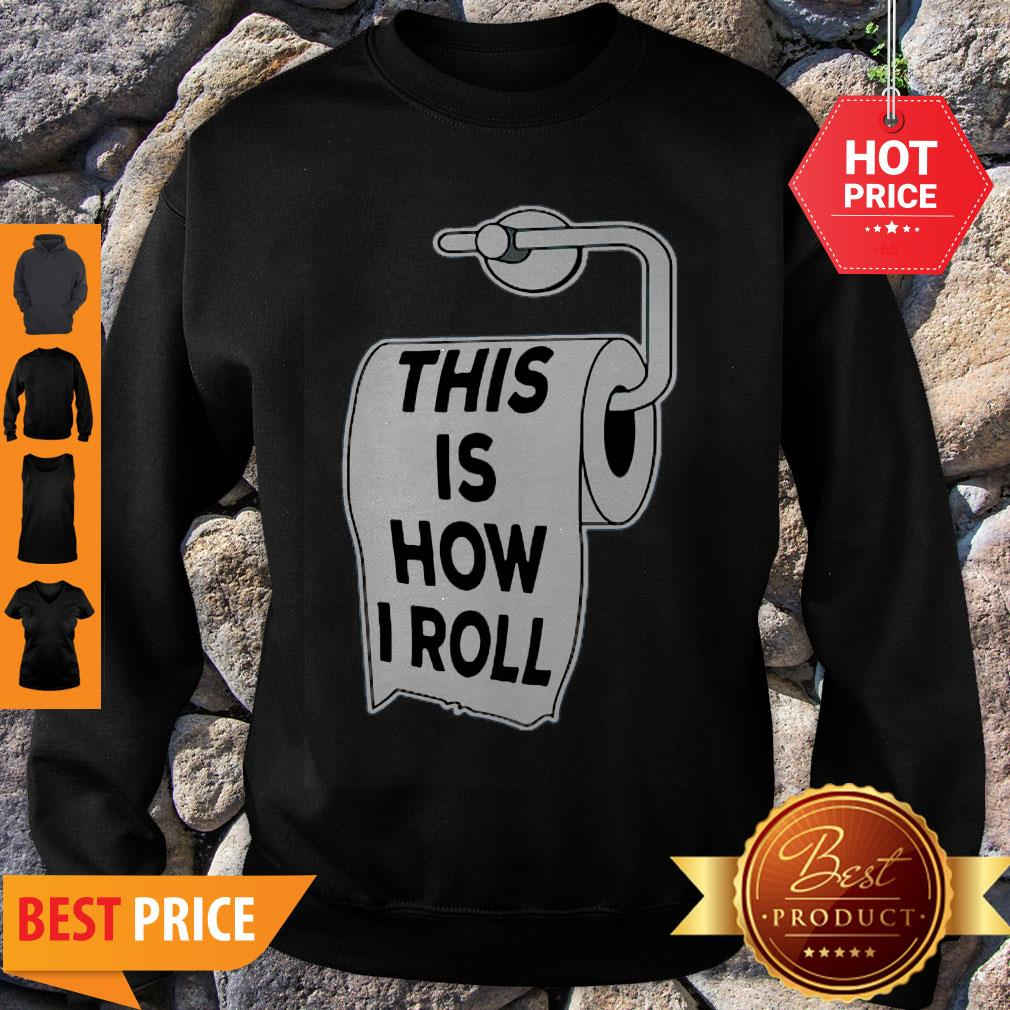 Toilet Paper Pun This Is How I Roll Father Day Sweatshirt