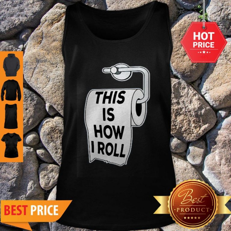 Toilet Paper Pun This Is How I Roll Father Day Tank Top
