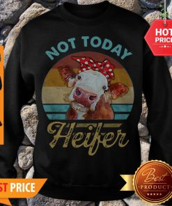 Vintage Not Today Heifer For Farmer Sweatshirt