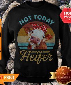 Vintage Not Today Heifer For Farmer Sweatshirt