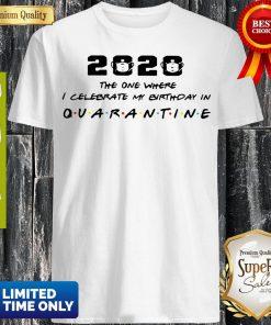 2020 The One Where I Celebrate My Birthday In Quarantine Coronavirus Shirt