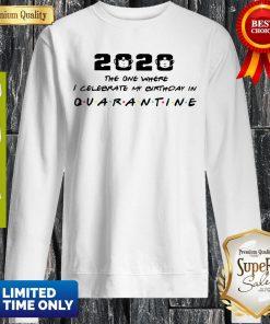 2020 The One Where I Celebrate My Birthday In Quarantine Coronavirus Sweatshirt