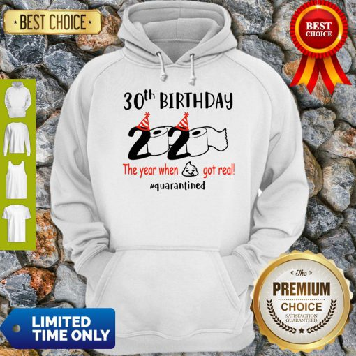 30th Birthday 2020 The Year When Shit Got Real Quarantined Hoodie