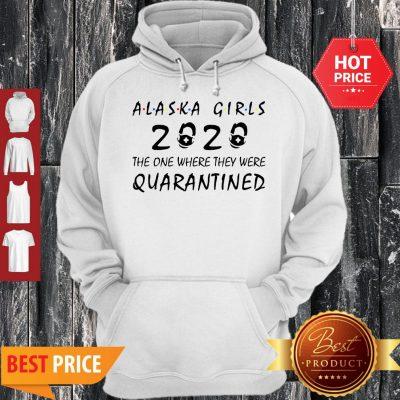 Alaska Girls 2020 The One Where They Were Quarantined Covid-19 Hoodie