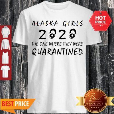 Alaska Girls 2020 The One Where They Were Quarantined Covid-19 Shirt