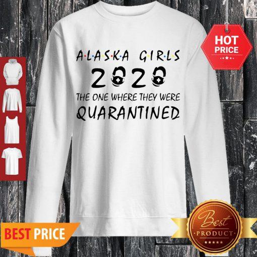 Alaska Girls 2020 The One Where They Were Quarantined Covid-19 Sweatshirt