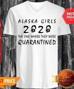 Alaska Girls 2020 The One Where They Were Quarantined Covid-19 V-neck