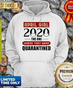 April Girls 2020 The One Where They Were I Celebrate My Birthday In Quarantine Hoodie