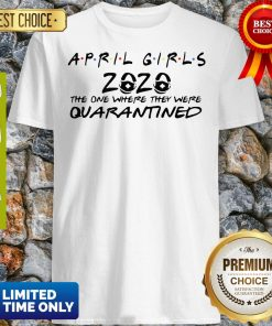 April Girls 2020 The One Where They Were Quarantined Covid-19 Shirt