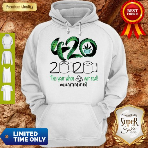 Awesome 420 Cannabis 2020 The Year When Got Real Quarantined Hoodie