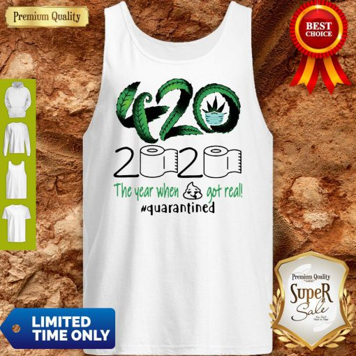 Awesome 420 Cannabis 2020 The Year When Got Real Quarantined Tank Top