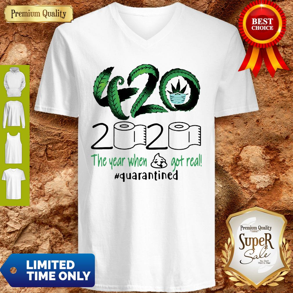 Awesome 420 Cannabis 2020 The Year When Got Real Quarantined V-neck