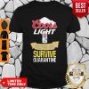Awesome Coors Light Helping Me Survive Quarantine Covid-19 Shirt