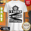 Awesome I'd Rather Be Watching Supernatural Shirt