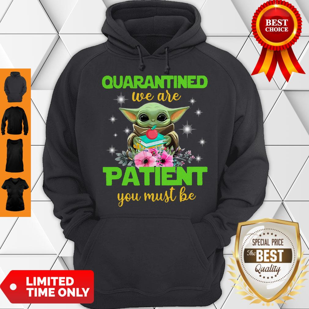 Baby Yoda Book And Apple Quarantined We Are Patient You Must Be Hoodie