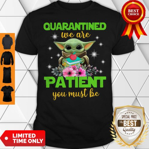 Baby Yoda Book And Apple Quarantined We Are Patient You Must Be Shirt