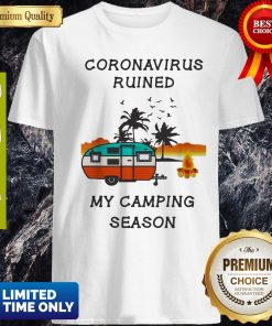 Coronavirus Ruined My Camping Season Shirt
