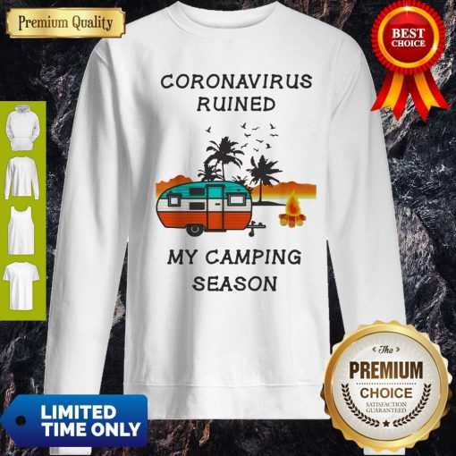 Coronavirus Ruined My Camping Season Sweatshirt