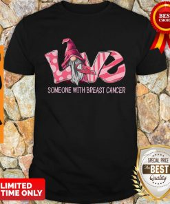 Gnome Love Someone With Breats Cancer Awareness Pink Shirt