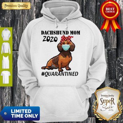 Top Dachshund Mom 2020 Quarantined Hoodie