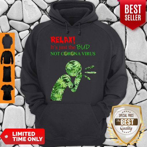 Awesome Relax It's Just The Bud Not Corona Virus Hoodie