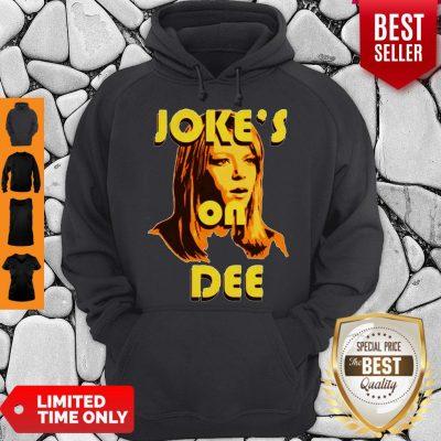 Official Joke's On Dee Hoodie
