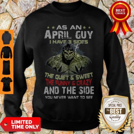 Hulk As An April Guy I Have 3 Sides And The Side You Never Want To See Sweatshirt