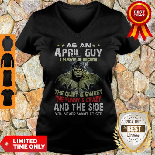 Hulk As An April Guy I Have 3 Sides And The Side You Never Want To See V-neck