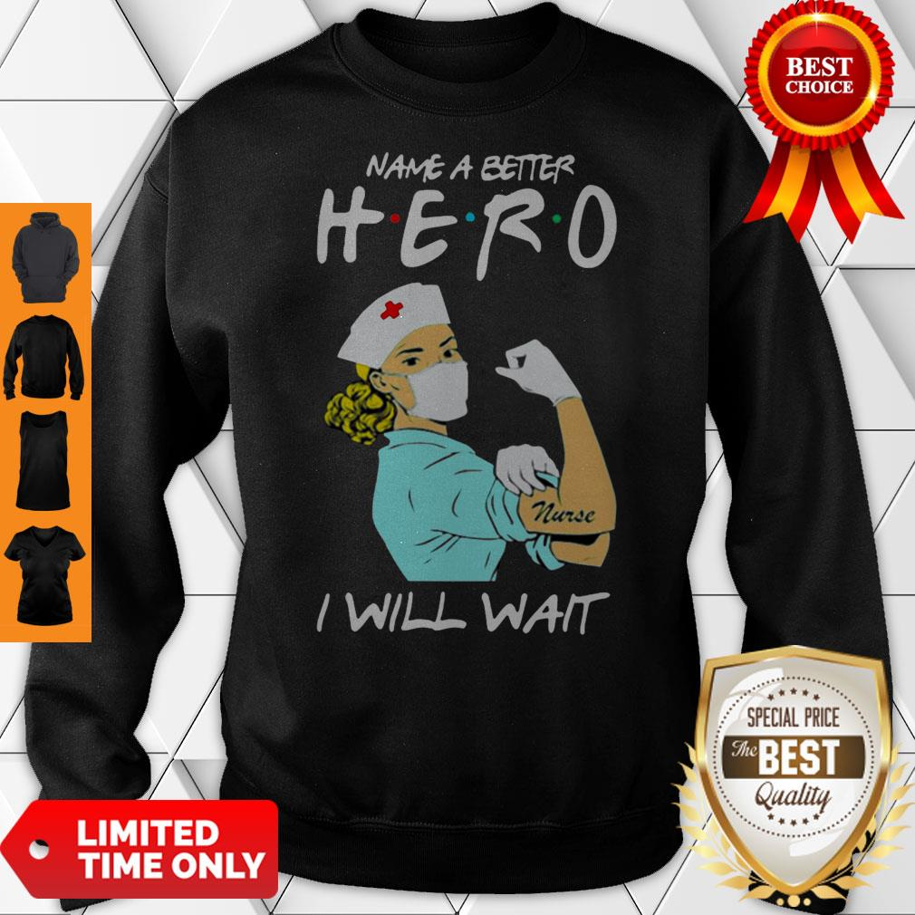Name A Better Hero I Will Wait Strong Nurse Sweatshirt