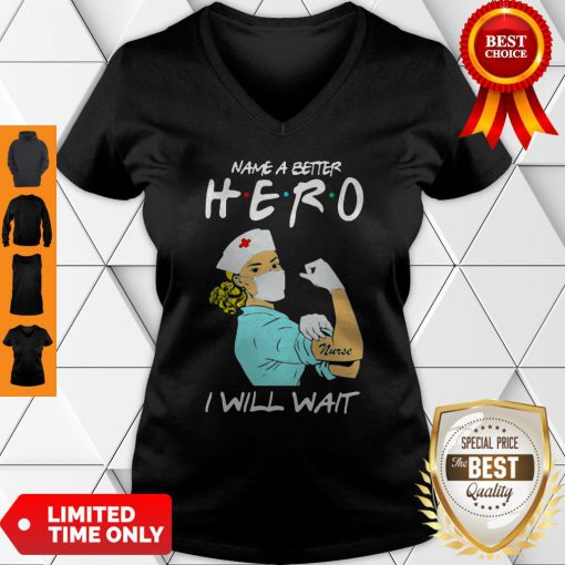 Name A Better Hero I Will Wait Strong Nurse V-neck