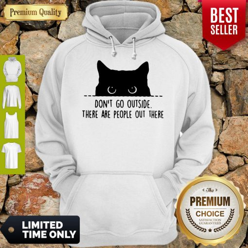 Nice Cat Don't Go Outside There Are People Out There Hoodie