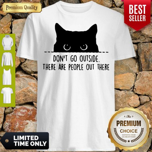 Nice Cat Don't Go Outside There Are People Out There Shirt