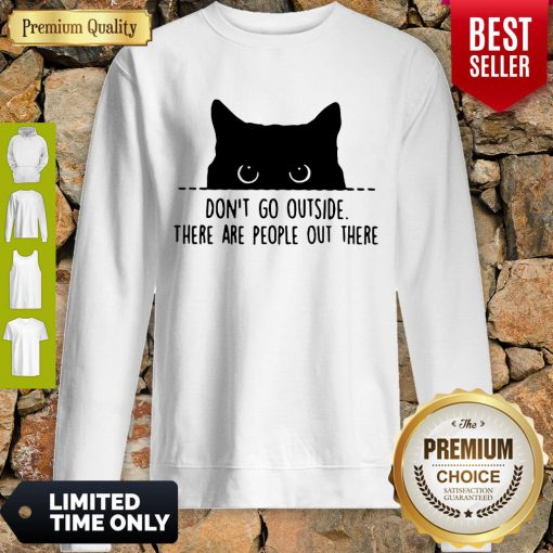 Nice Cat Don't Go Outside There Are People Out There Sweatshirt