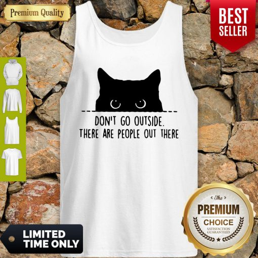 Nice Cat Don't Go Outside There Are People Out There Tank Top