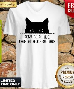 Nice Cat Don't Go Outside There Are People Out There V-neck