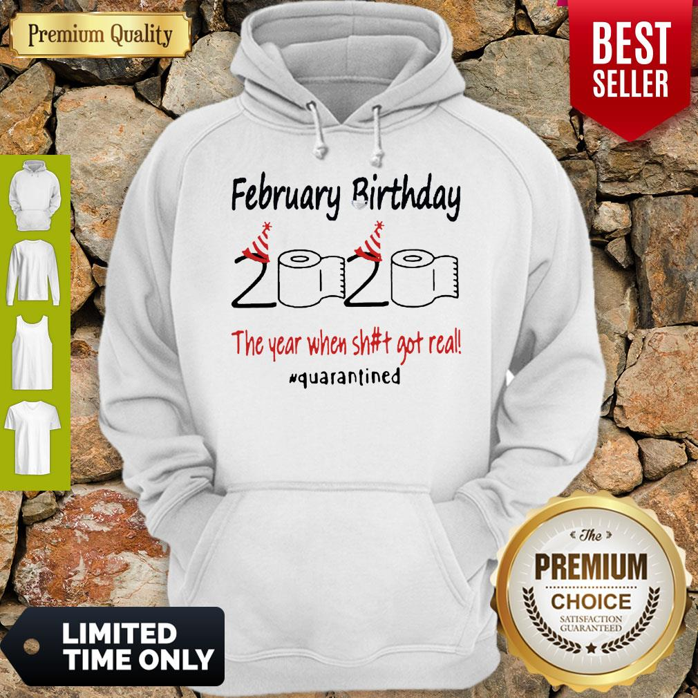 Nice February Birthday The Year When Shit Got Real Quarantined Hoodie