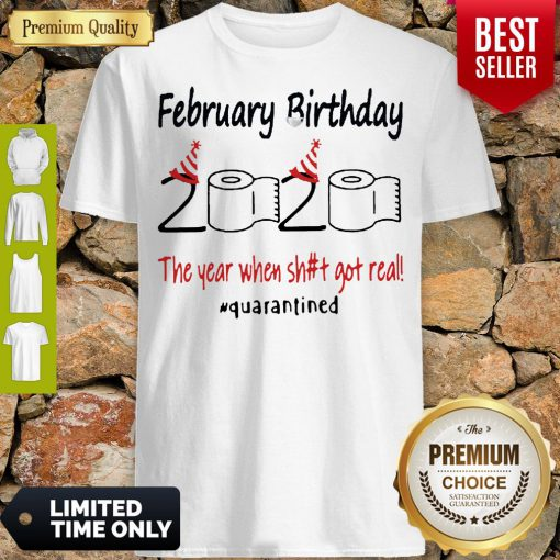 Nice February Birthday The Year When Shit Got Real Quarantined Shirt