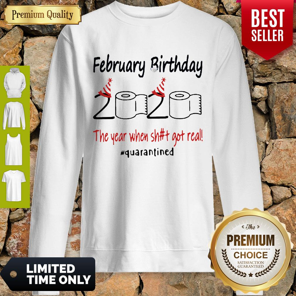 Nice February Birthday The Year When Shit Got Real Quarantined Sweatshirt