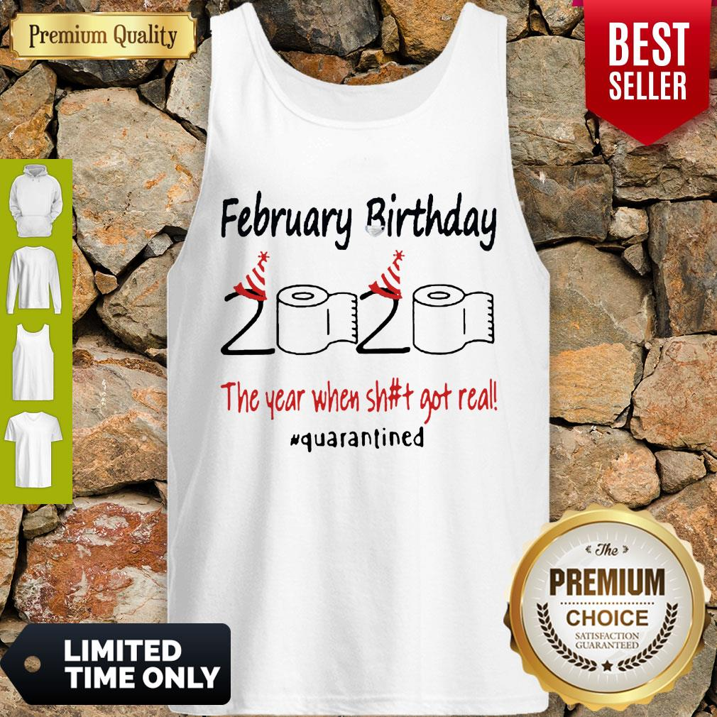 Nice February Birthday The Year When Shit Got Real Quarantined Tank Top