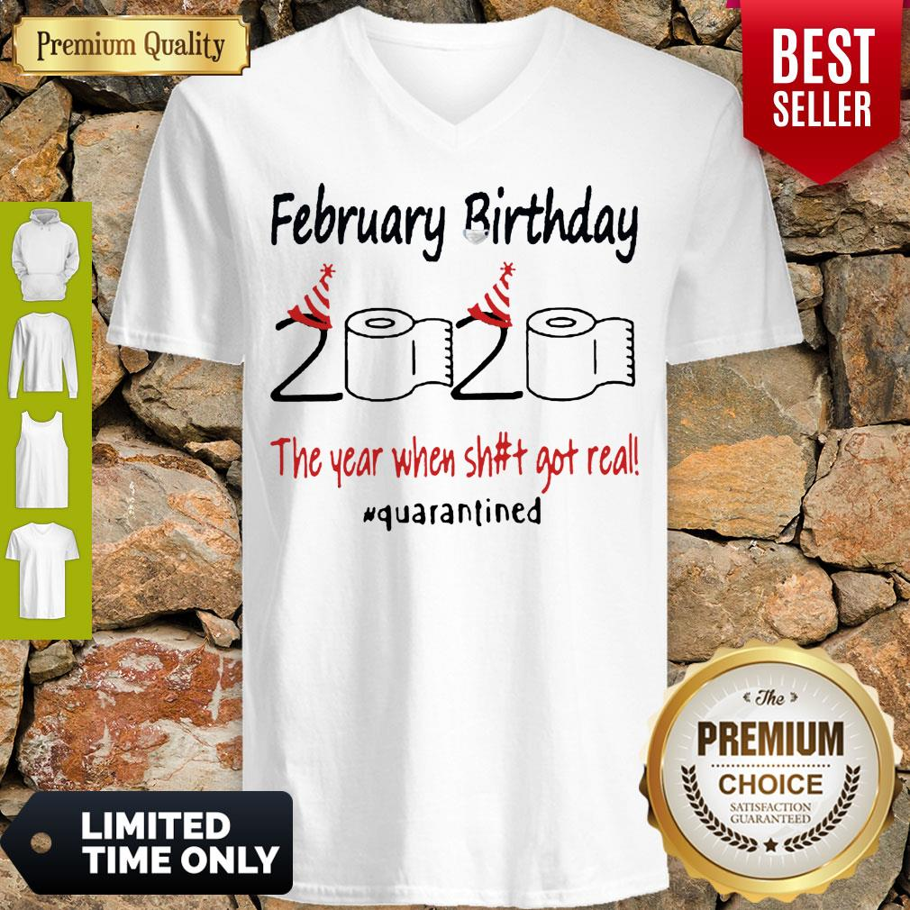 Nice February Birthday The Year When Shit Got Real Quarantined V-neck